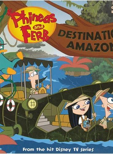 Phineas and Ferb #13: Destination: Amazon! 飞哥与小佛#13(含惊喜小礼品) ISBN 9781423151517