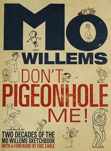 Don't Pigeonhole Me!(Two Decades of the Mo Willems Sketchbook) 别把我束之高阁!(莫·威廉斯二十年精选素描手绘本,精装) ISBN 9781423144366