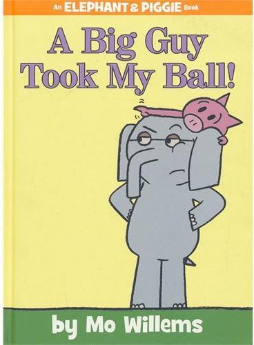A Big Guy Took My Ball! 小象小猪系列:一个大家伙抢走了我的球! ISBN 9781423174912