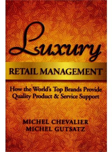 Luxury Retail Management: How The World'S Top Brands Provide Quality Product And Service Support9780470830260