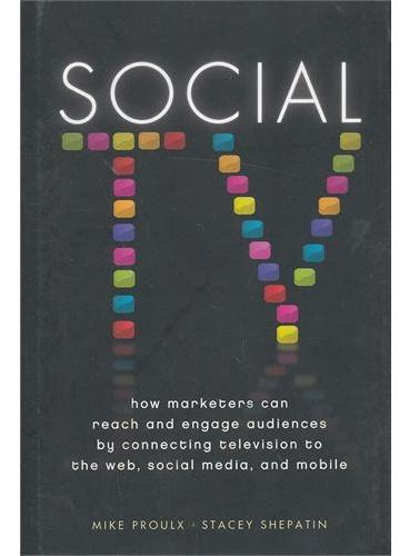 Social Tv: How Marketers Can Reach And Engage Audiences By Connecting Television To The Web, Social Media, And Mobile9781118167465