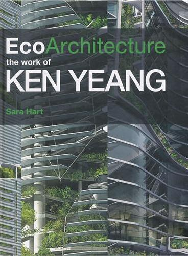 Ecoarchitecture - The Work Of Ken Yeang  9780470721407