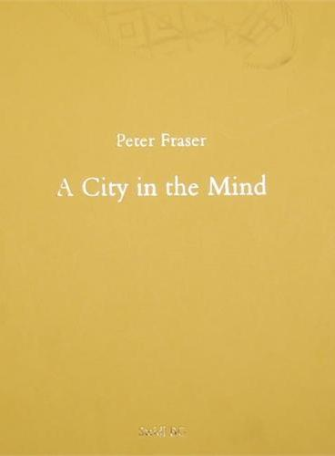 PETER FRASER : A CITY IN THE MIND