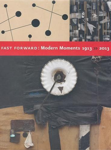 FAST FORWARD: MODERN MOMENTS >> 1913-201