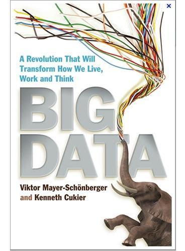 Big Data  (A Revolution That Will Transform How We Live Work and Think 大数据 风投基金宽带资本董事长田朔宁 微软中国董事长张亚勤等知名人士联合推荐 英国金融时报及美国高盛集团年度商业上榜图书)