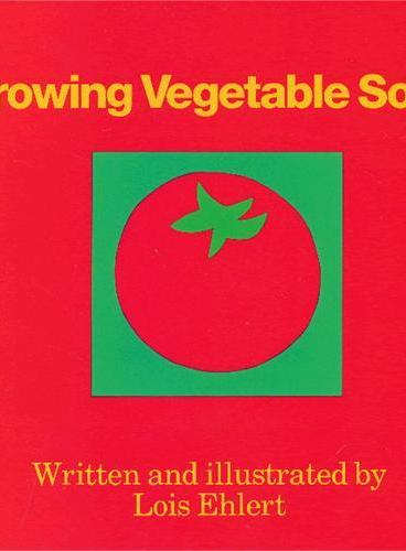 Growing Vegetable Soup (by Lois Ehlert)种菜汤 ISBN 9780152325800