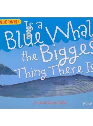 Wonderwise: Is A Blue Whale The Biggest Thing There Is  简单的科学:蓝鲸是最大的吗?——关于尺寸 ISBN 9781445128900