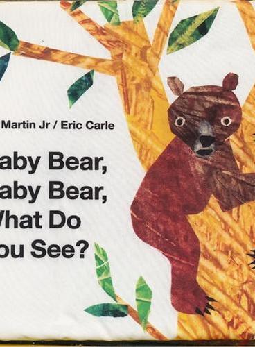 Baby Bear, Baby Bear, What Do You See 小熊,小熊,你看到了什么?(《好饿的毛毛虫》同一作者作品,布书) ISBN9780312515010