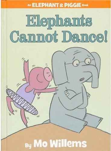 Elephant & Piggie Books: Elephants Cannot Dance! 小象小猪系列:小象不会跳舞 ISBN9781423114109