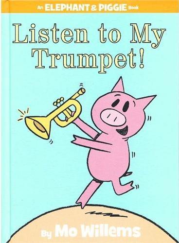 Elephant & Piggie Books: Listen to My Trumpet! 小象小猪系列:听我吹小号 ISBN9781423154044