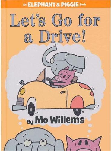 Elephant & Piggie Books: Let`s Go for a Drive! 小象小猪系列:开车去兜风 ISBN9781423164821