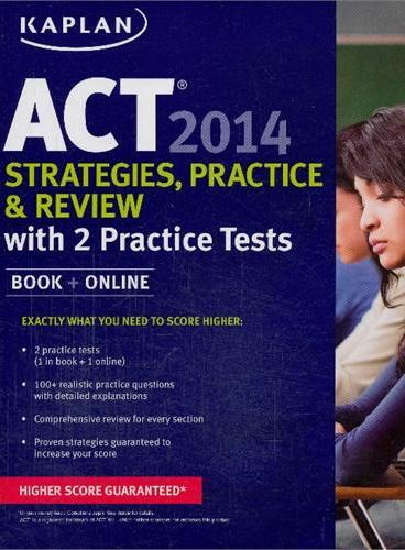 KAPLAN ACT 2014 STRATEGIES, PRACTICE, AND REVIEW WITH 2 PRACTICE TESTS