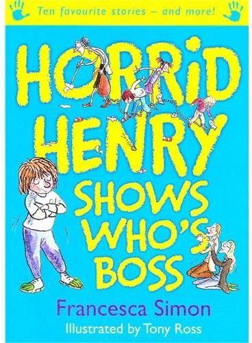 Horrid Henry Shows Who`s Boss (Story Collections) 淘气包亨利故事精选-到底听谁的(含10个故事) ISBN 9781444001938
