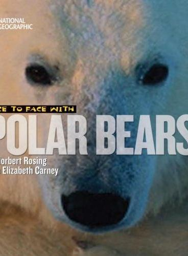 Face to Face with Polar Bears (National Geographic Kid) 美国国家地理面对面丛书:与北极熊面对面 ISBN9781426305481