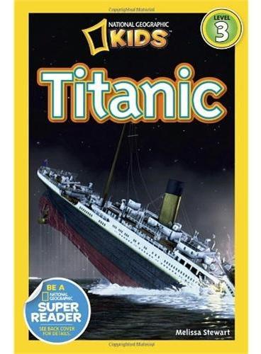National Geographic Readers, Level 3:Titanic 美国《国家地理》杂志-儿童科普分级阅读,第3级:泰坦尼克号 ISBN9781426310591