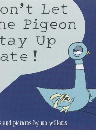 Don't Let the Pigeon Stay Up Late (by Mo Willems) 鸽子系列:别让鸽子太晚睡 ISBN9781406308129
