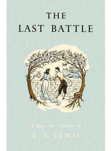 The Last Battle 纳尼亚传奇:最后一战(英国首发纪念版,精装) ISBN9780007441792