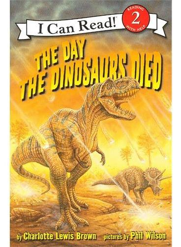 The Day the Dinosaurs Died 恐龙灭绝日(I Can Read,Level 2)ISBN9780060005306