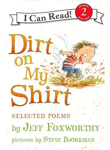 Dirt On My Shirt: Selected Poems 衬衣上的污点:诗选(I Can Read,Level 2)ISBN9780061765247