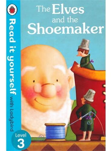 Read it Yourself: Elves and the Shoemaker(Level 3)小精灵和鞋匠(小开本精装)ISBN9780723273035
