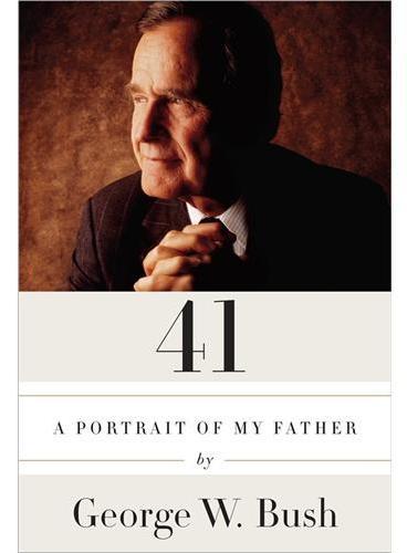 41:A Portrait of My Father 小布什 我父亲的肖像 当代美国少有的总统儿子为总统老爸书写的传记 带你发现布什家族对美国及世界的重大影响并令你体验布什家族的人情味 纽约时报排名第一的图书