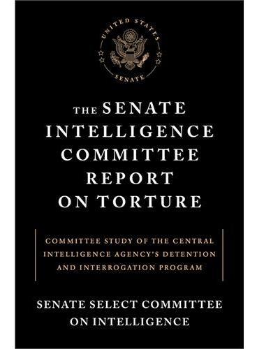 The Senate Intelligence Committee Report on Torture 美国参议院情报委员会本周发布之关于CIA(中央情报局)用刑报告 针对被羁押恐怖分子进行的包括水刑、蹲马步、上吊、静脉注射等多种审讯手段