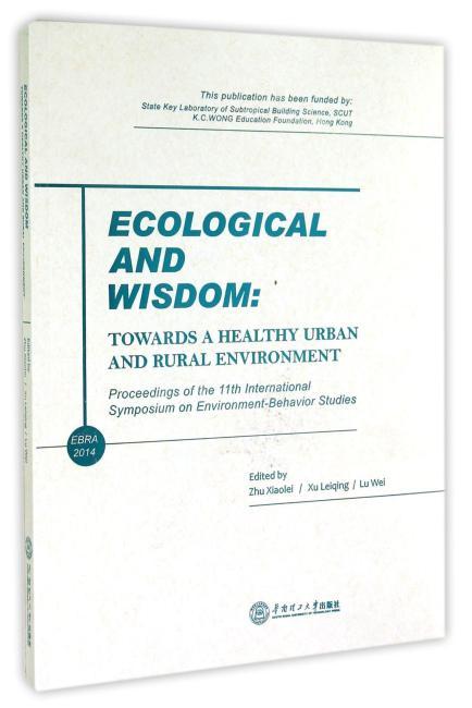 生态与智慧:迈向健康的城乡环境:第十一届环境行为研究国际学术研讨会论文集:英文