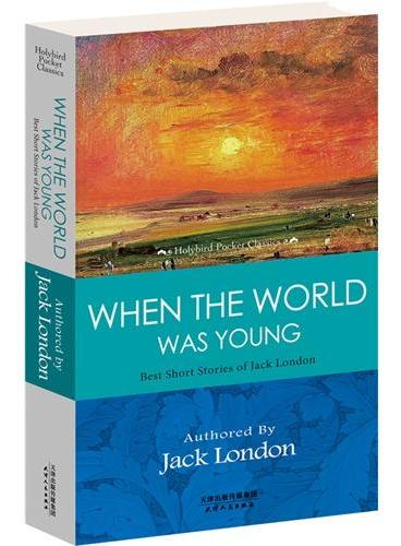 WHEN THE WORLD WAS YOUNG: BEST SHORT STORIES OF JACK LONDON 杰克·伦敦经典短篇小说(英文原版)