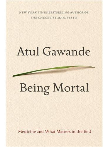 Being Mortal  (ISBN=9780805095159) 哈佛医学院Atul Gawande帮助你对处于弥留之际的家人应该得到的看护方式产生新的认识 不是为他们开着机器维持才是救护 帮他们放松心情甚至让他们安静离开是对病人最好的照看