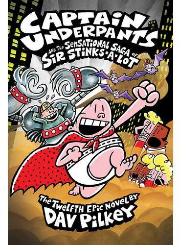 Captain Underpants #12:Captain Underpants and the Sensational Saga of Sir Stinks-A-Lot 内裤超人12:内裤超人与臭臭先生的酷炫传奇(精装) ISBN9780545504928