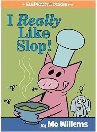 I Really Like Slop! (An Elephant and Piggie Book) 我喜欢剩菜!(小猪和小象系列,精装)ISBN9781484722626