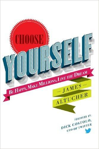 Choose Yourself !:Be Happy, Make Millions, Live the Dream