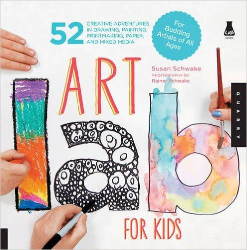 Art Lab For Kids: 52 Creative Adventures in Drawing, Painting, Printmaking, Paper, and Mixed Media - For Budding Artists of All Ages