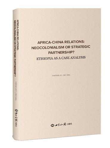AFRICA-CHINA RELATIONS:NEOCOLONIALISM OR STRATEGIC PARTNERSHIP?