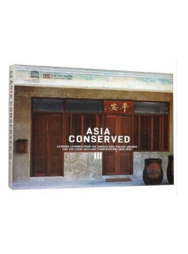 ASIA CONSERVEDⅢ:LESSONS LEARNED FROM THE UNESCO ASIA-PACIFIC AWARDS FOR 亚洲遗产保护Ⅲ : 联合国教科文组织亚太文化遗产保护奖的经验教训 : 2010—2014