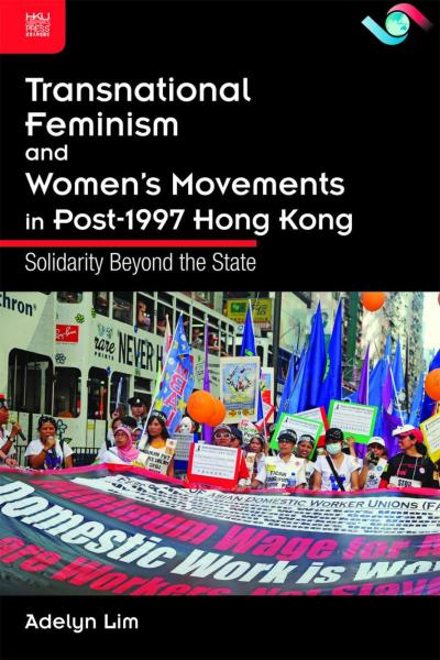 Transnational Feminism and Women's Movements in Post-1997 Hong Kong:Solidarity Beyond the State