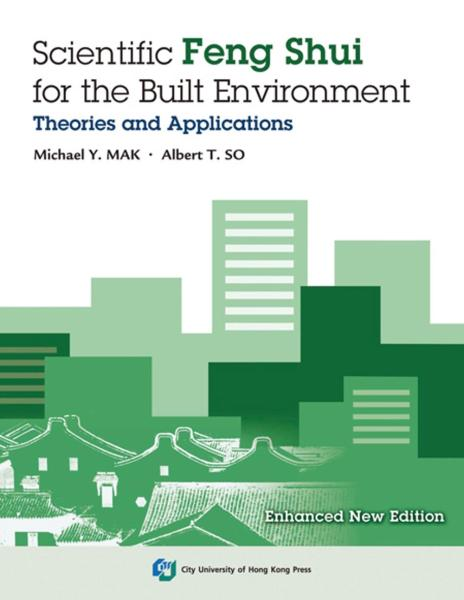 Scientific Feng Shui for the BuiltEnvironment(Expanded Newv Edition)