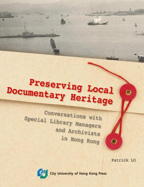 Preserving Local Documentary Heritage:Conversations with Special Library Managers and Archivists in Hong Kong